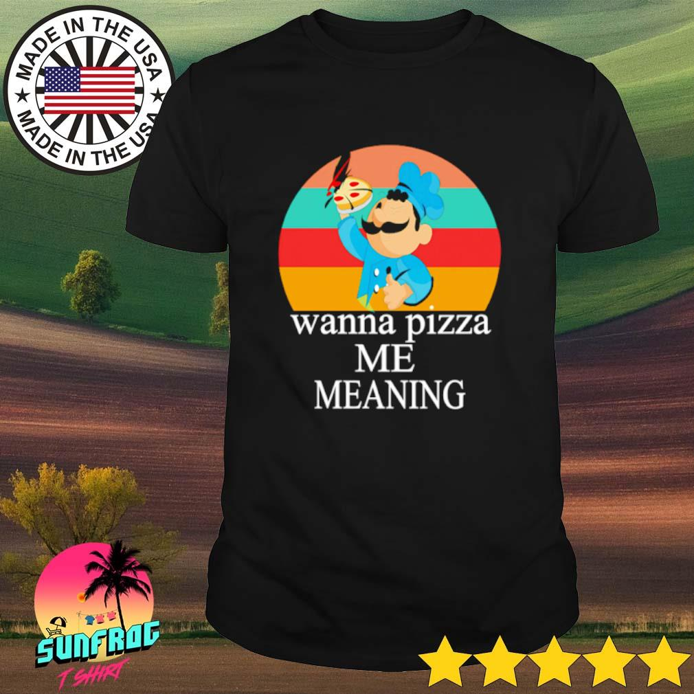Wanna pizza me meaning shirt