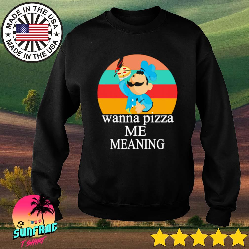 Wanna pizza me meaning s Sweater Black