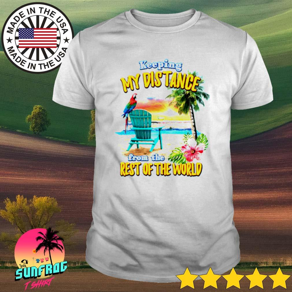 Beach and Parrot Keeping my distance from the rest of the world shirt