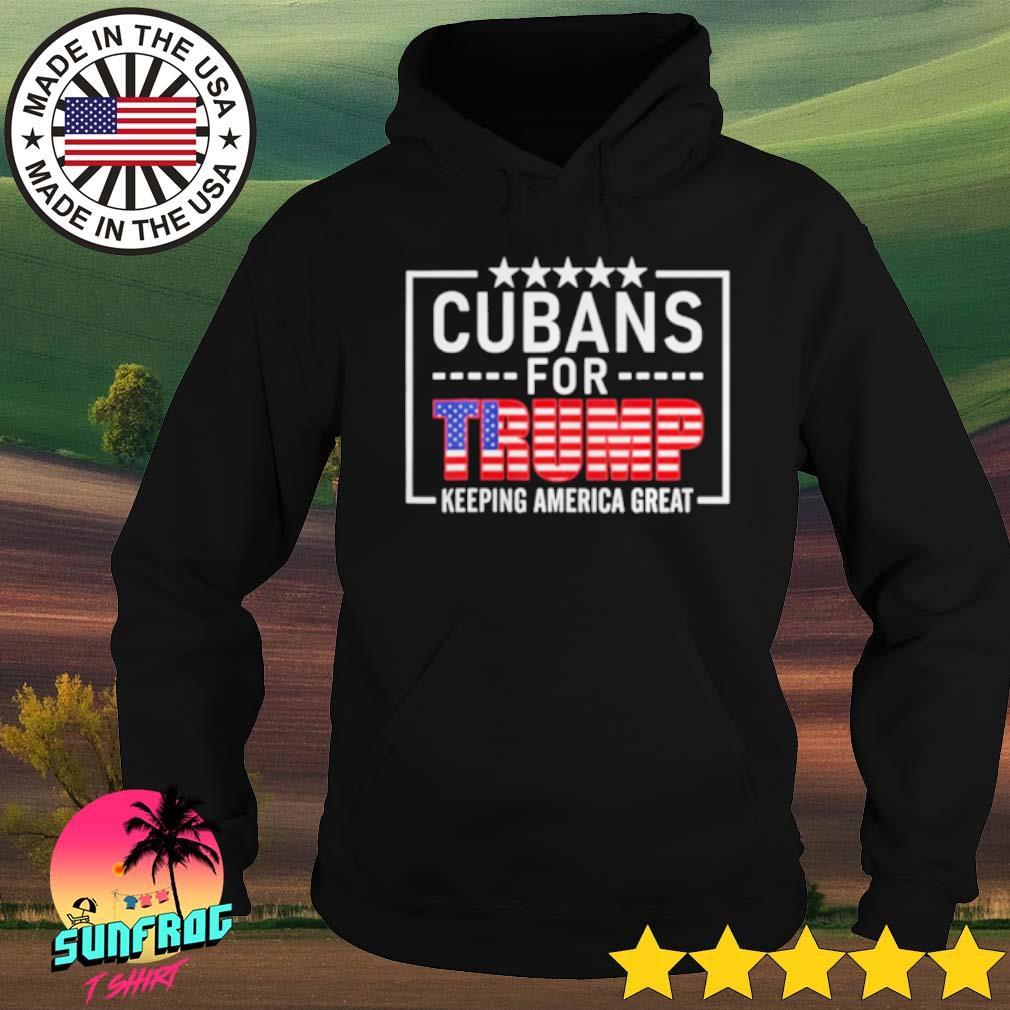 Cubans For Trump Keeping America great s Hoodie Black