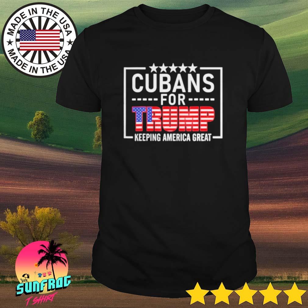 Cubans For Trump Keeping America great shirt