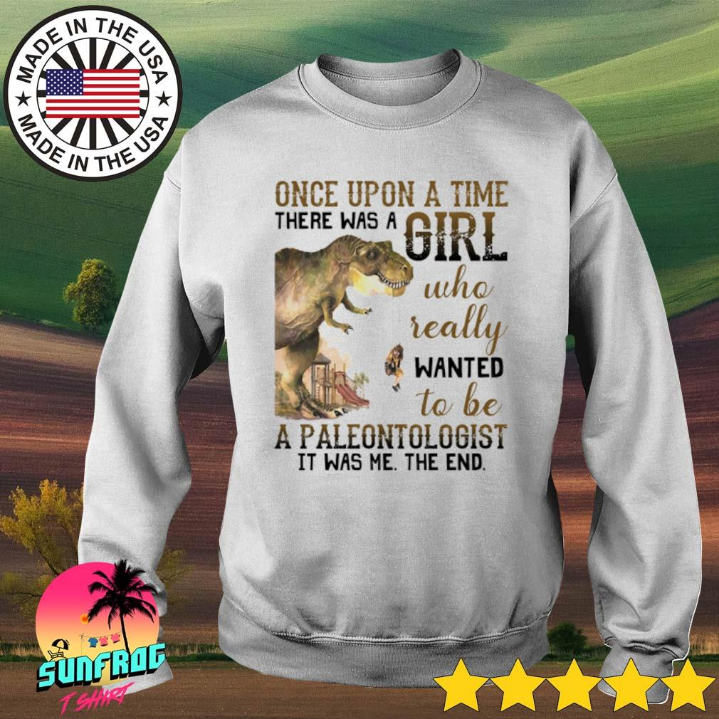Dinosaur Once upon a time there was a girl who really wanted to be a paleontologist s Sweater White