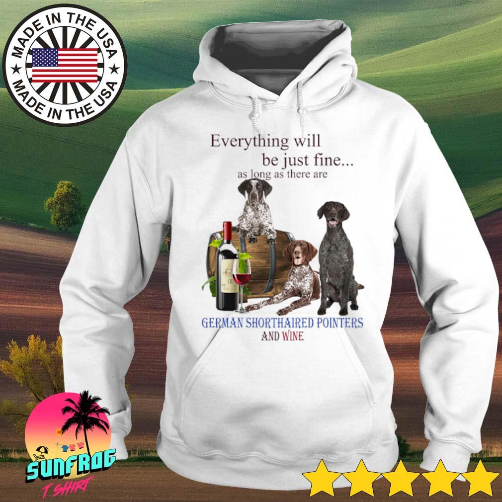 Everything will be just me as long as there are German Shorthaired Pointers and wine s Hoodie White
