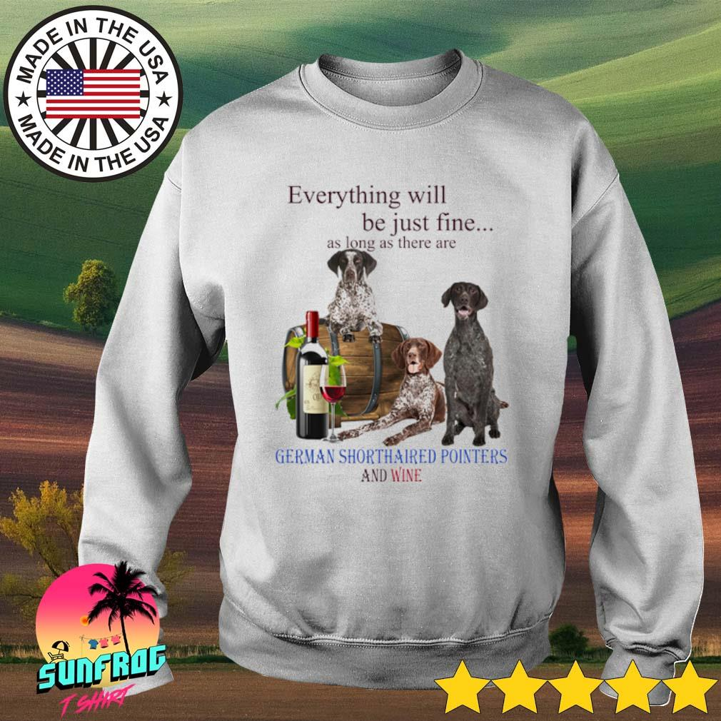Everything will be just me as long as there are German Shorthaired Pointers and wine s Sweater White
