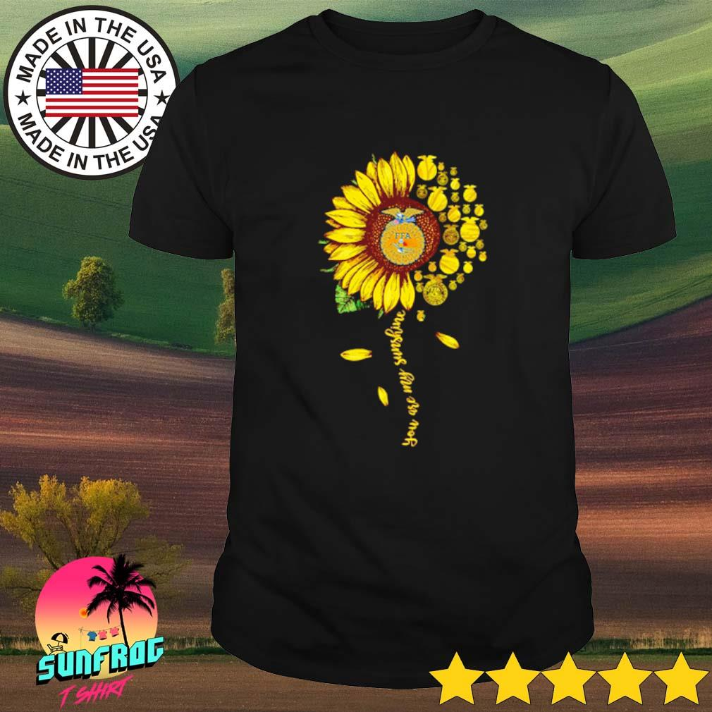National FFA Organization Sunflower you are my sunshine shirt