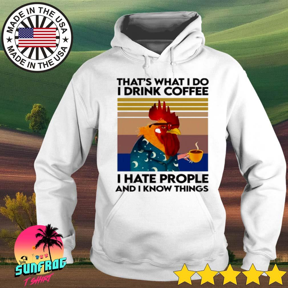 Vintage Chicken that's what I do I drink coffee I hate people and I know things s Hoodie White