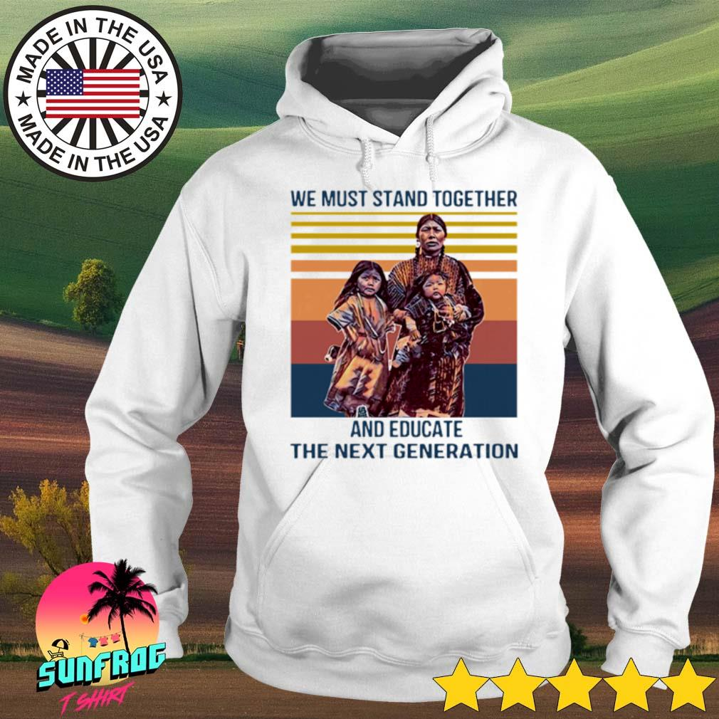 Vintage Native American we must stand together and educate the next generation s Hoodie White