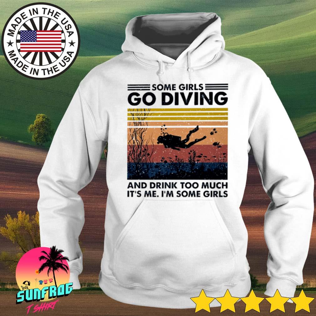 Vintage Some girls go diving and drink too much It's me I'm some girls s Hoodie White