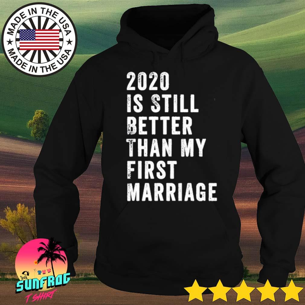 2020 Is still better than my first marriage s Hoodie