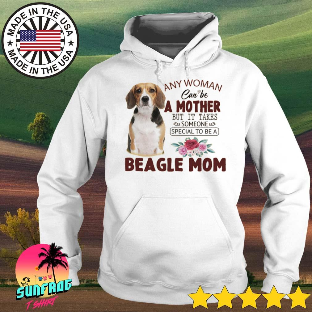Any woman can be a mother but it takes someone special to be a Beagle mom s Hoodie