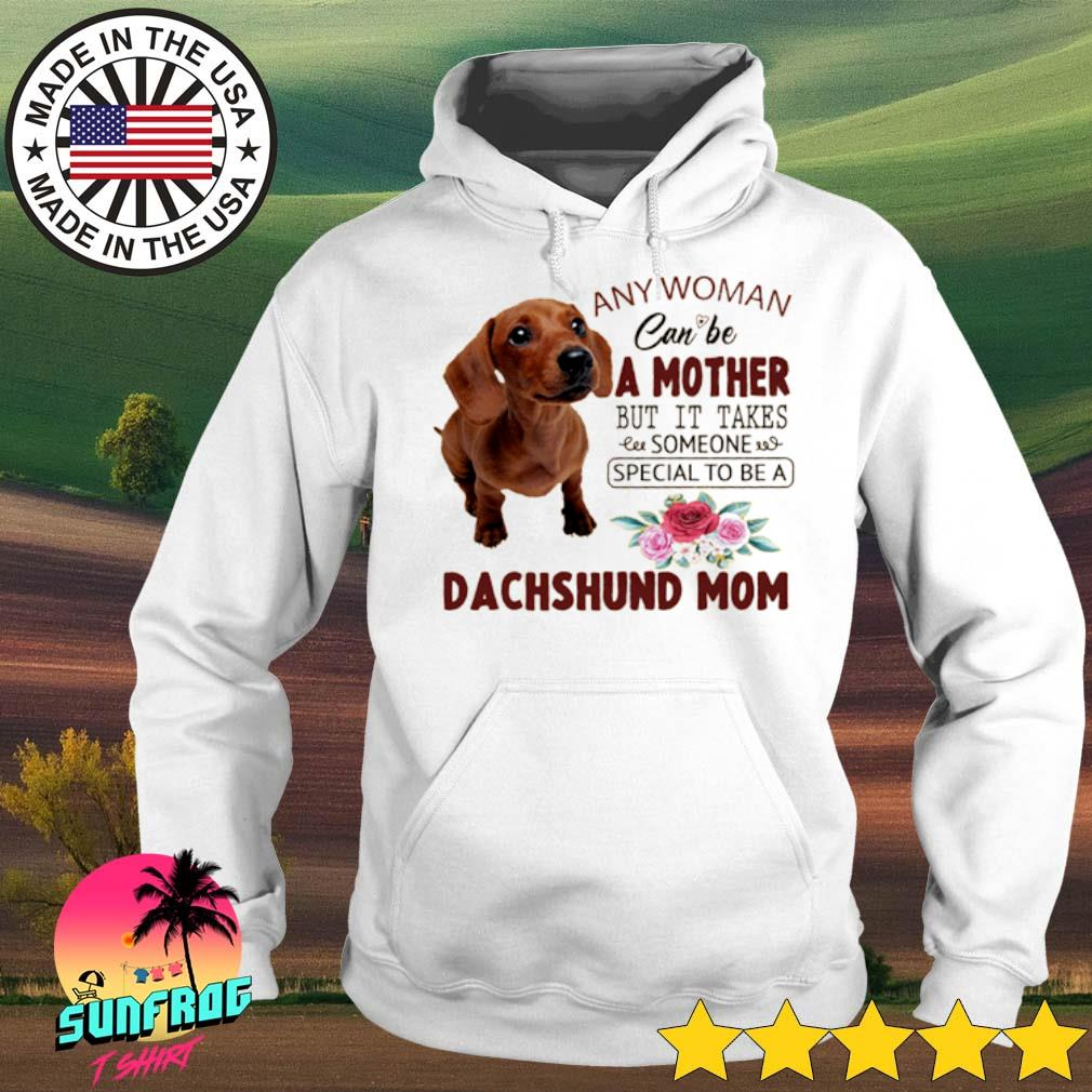 Any woman can be a mother but it takes someone special to be a Dachshund mom s Hoodie