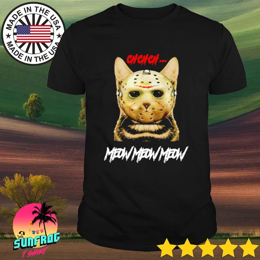 Ch Ch Ch Cat Jason Voorhees mask Meow Meow Meow shirt