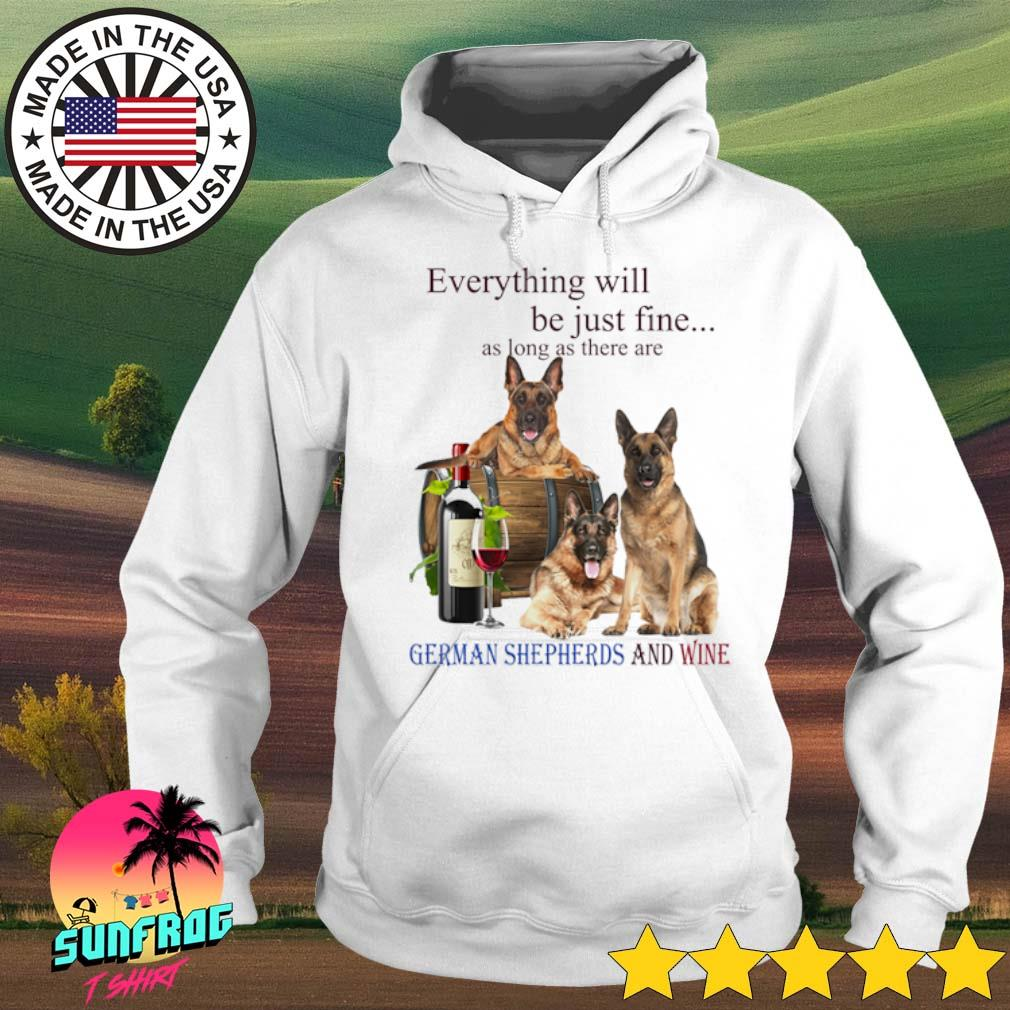 Every will be just fine as long as there are German Shepherd and wine s Hoodie White