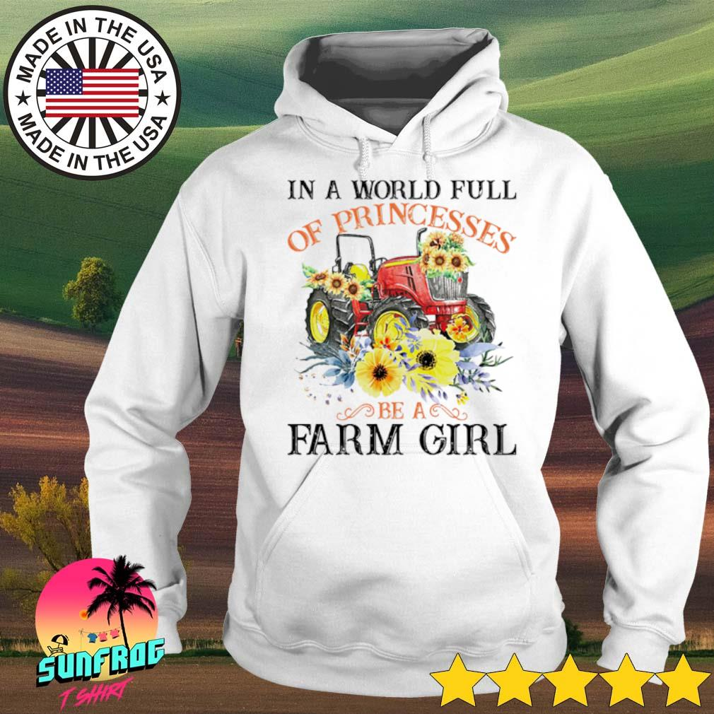 Floral in a world full of princesses be a farm girl s Hoodie