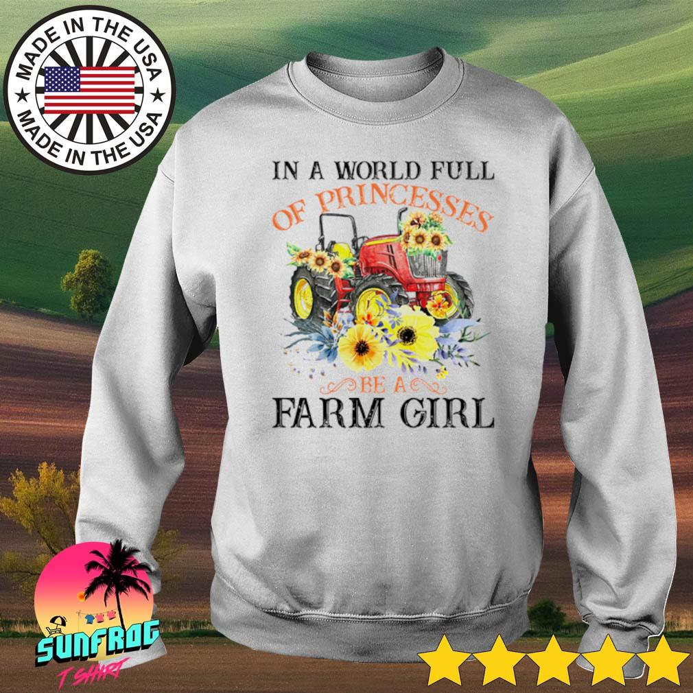 Floral in a world full of princesses be a farm girl s Sweater