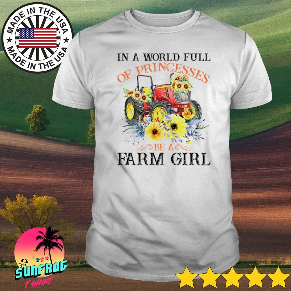 Floral in a world full of princesses be a farm girl shirt