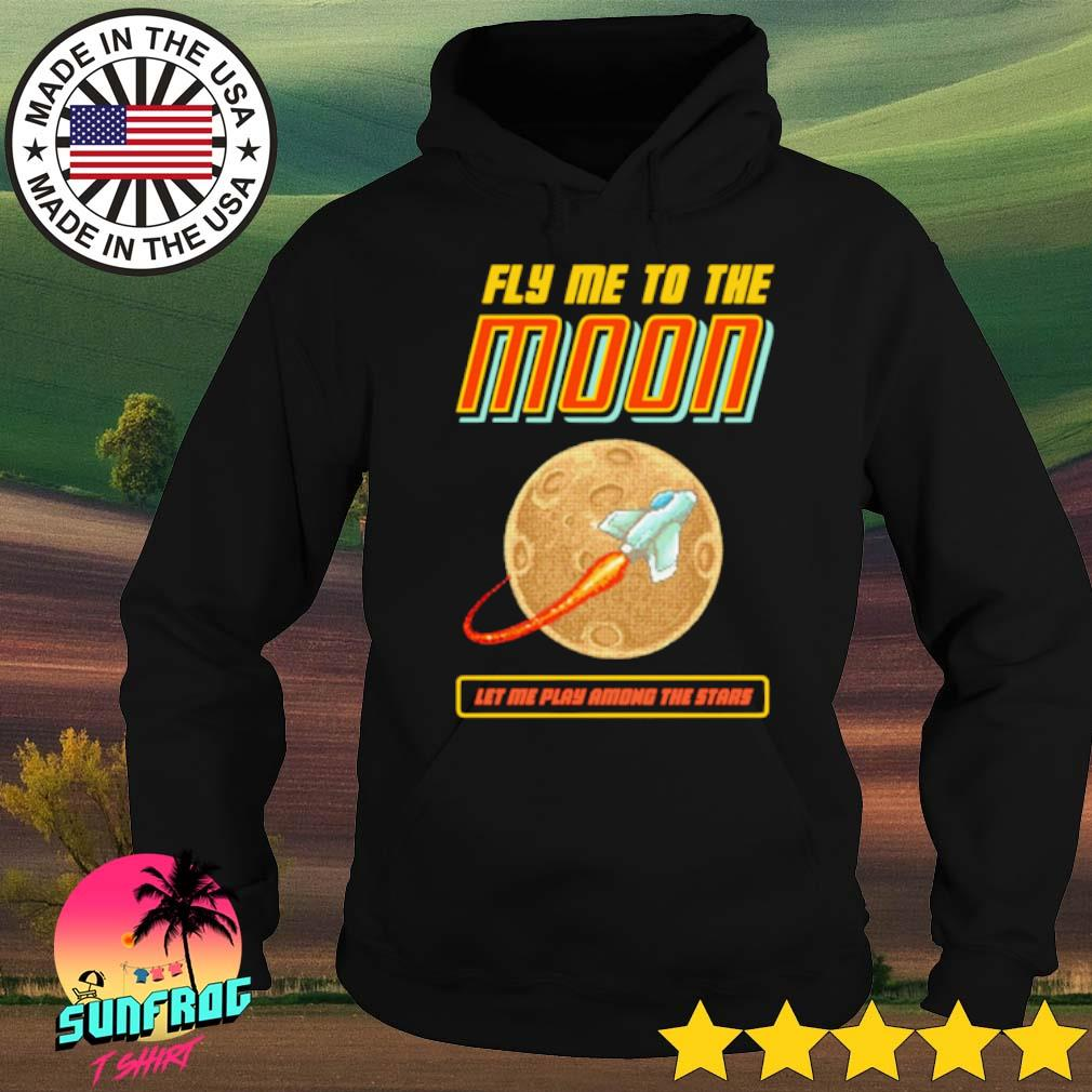 Fly me to the moon let me play among the stars s Hoodie