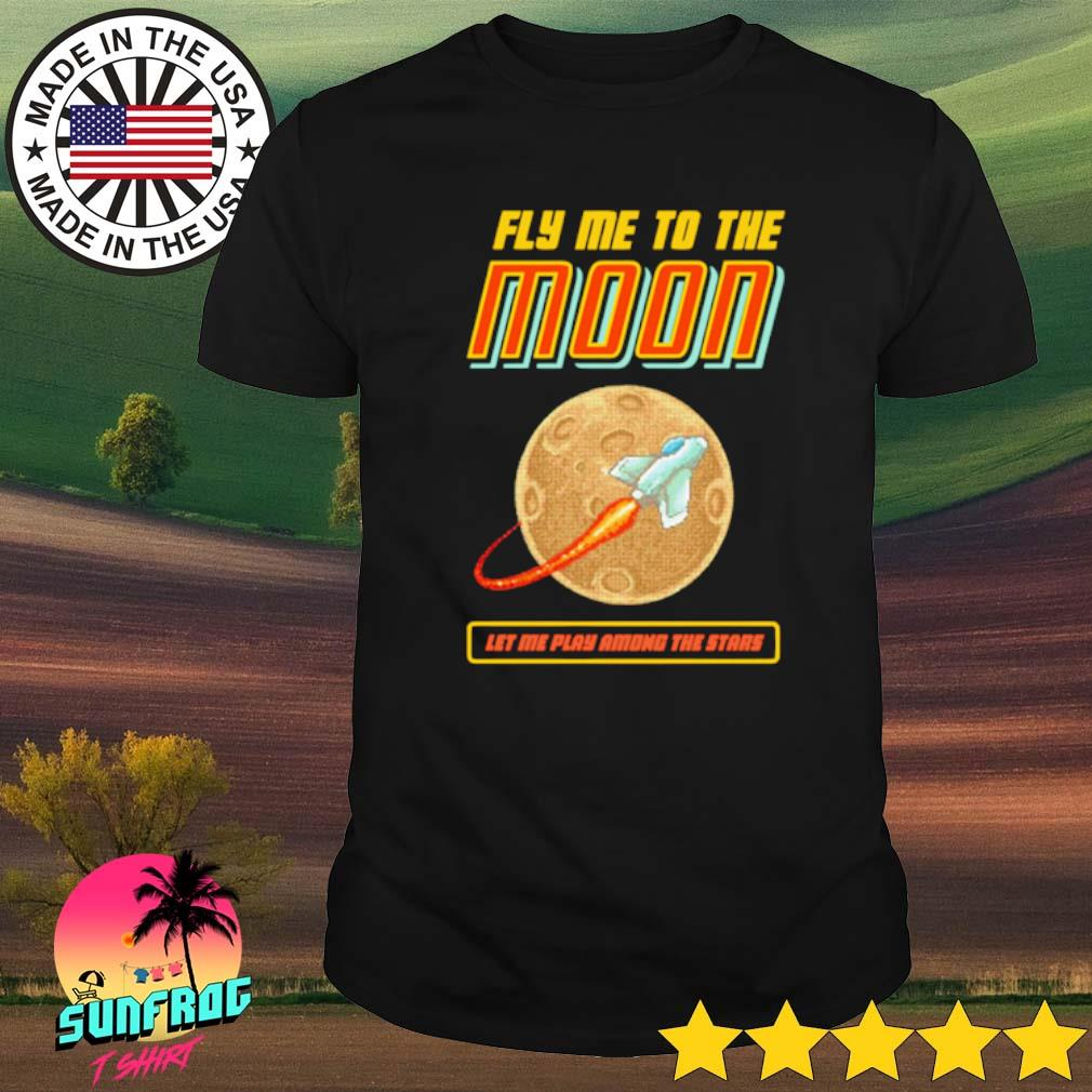 Fly me to the moon let me play among the stars shirt