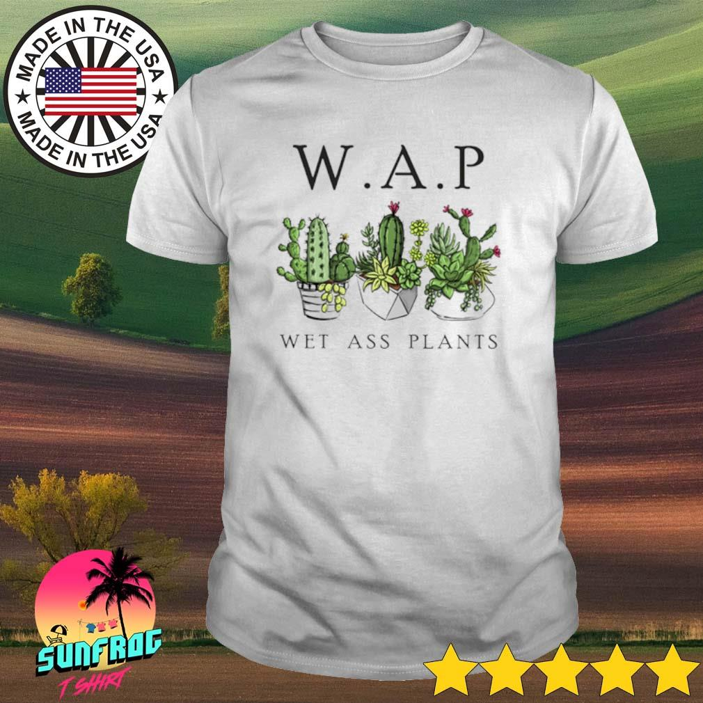 Garden Cactus WAP wet ass plants shirt