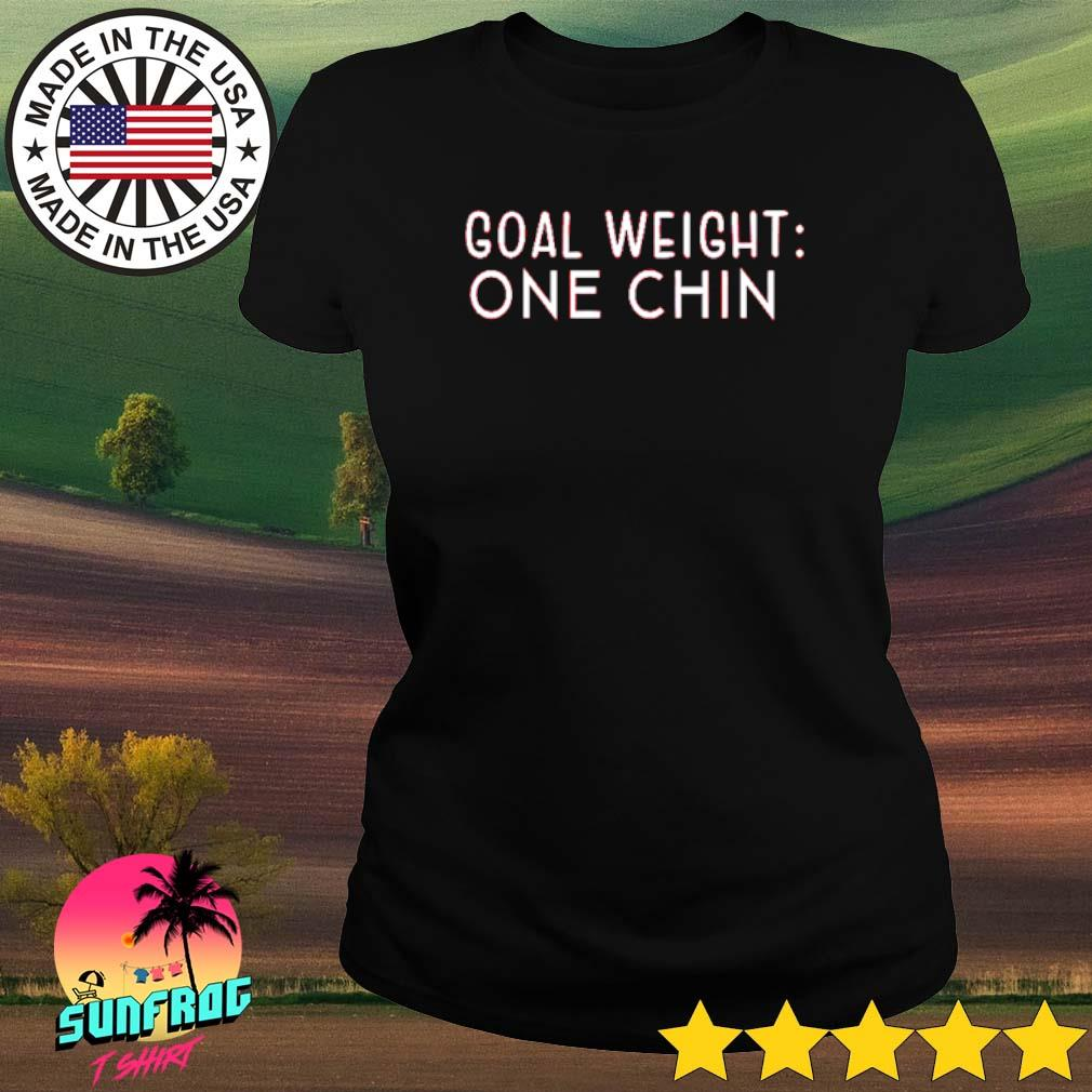 Goal weight one chin s Ladies tee