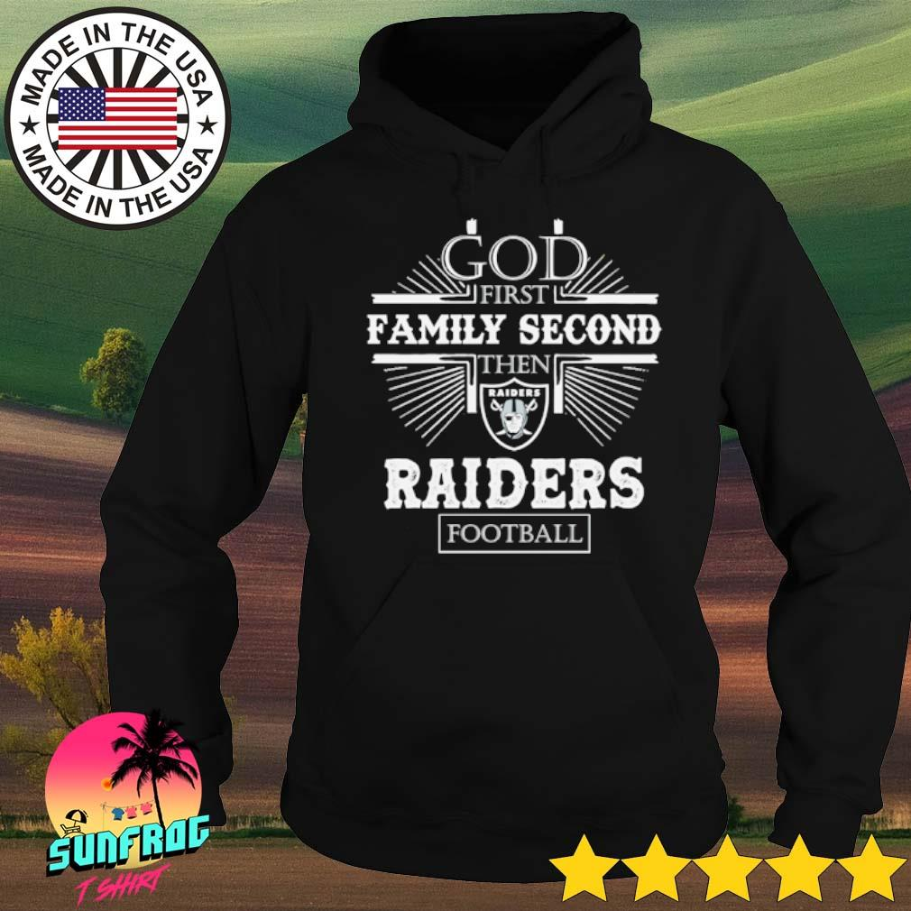 God first family second then Raiders football s Hoodie