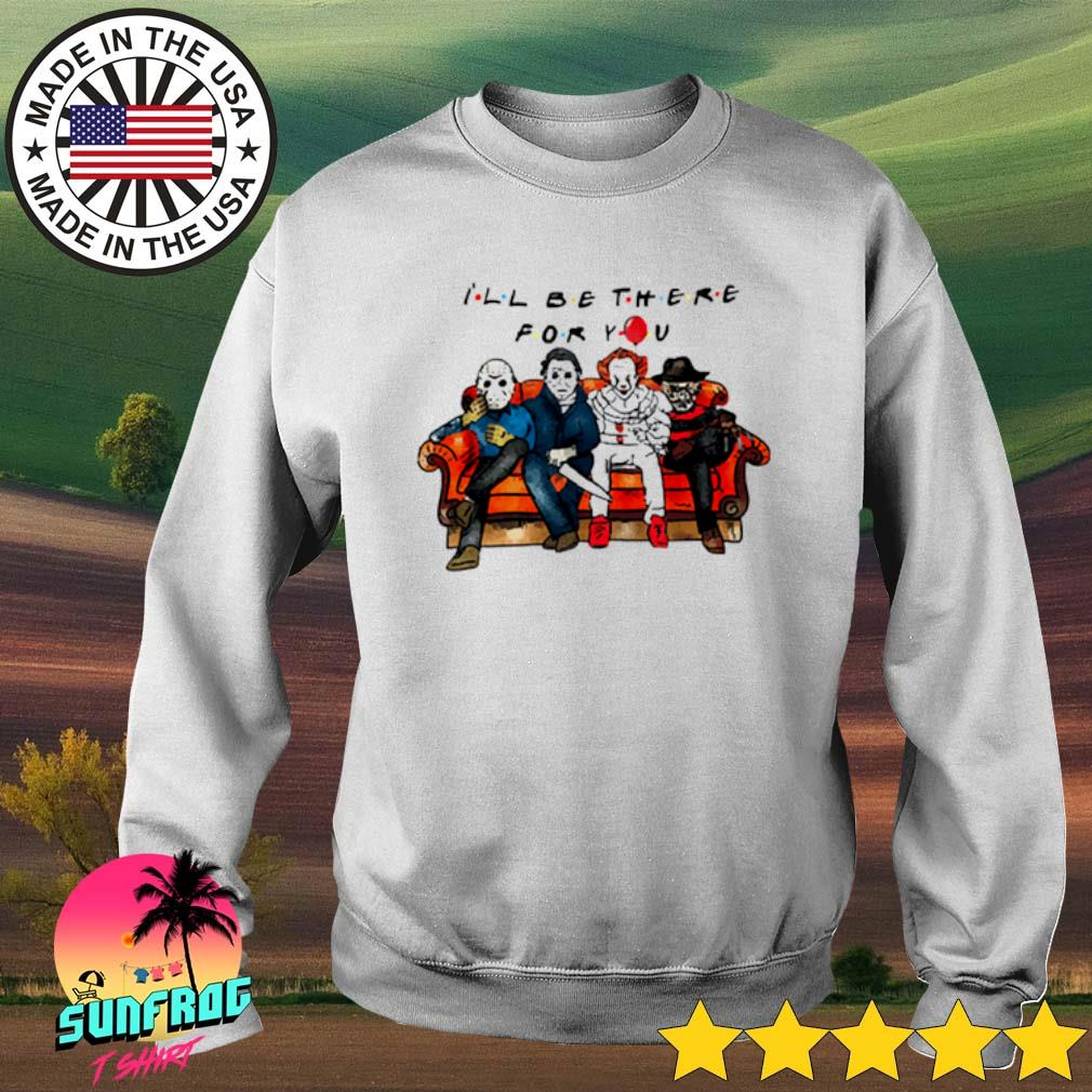 Halloween characters horror movies I'll be there for you s Sweater