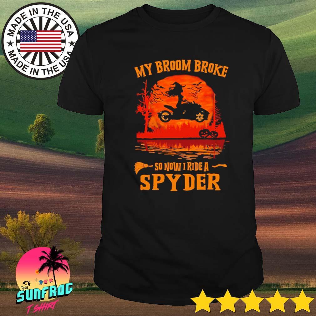 Halloween my broom broke so now I ride a Spyder shirt