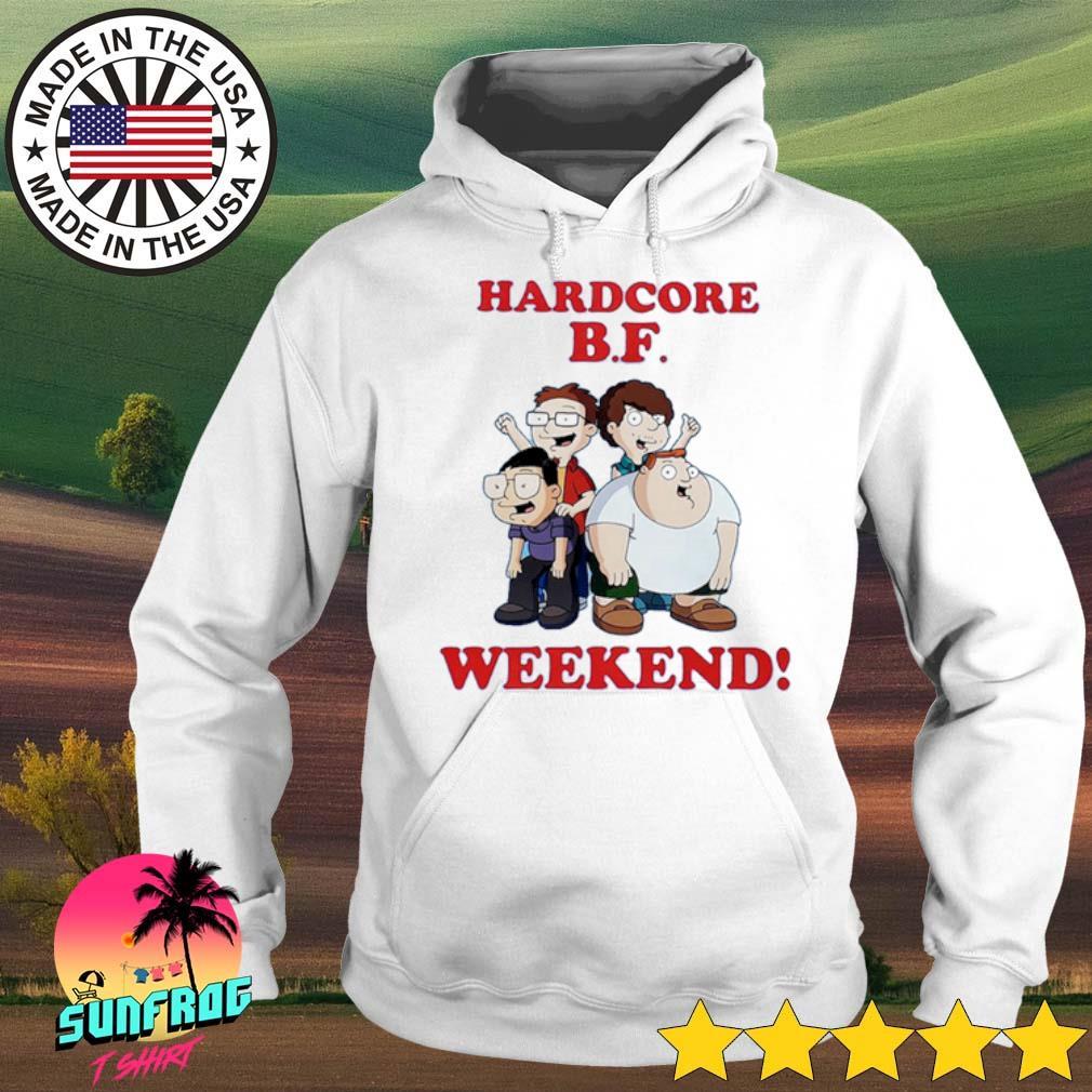 Hardcore B.F weekend s Hoodie