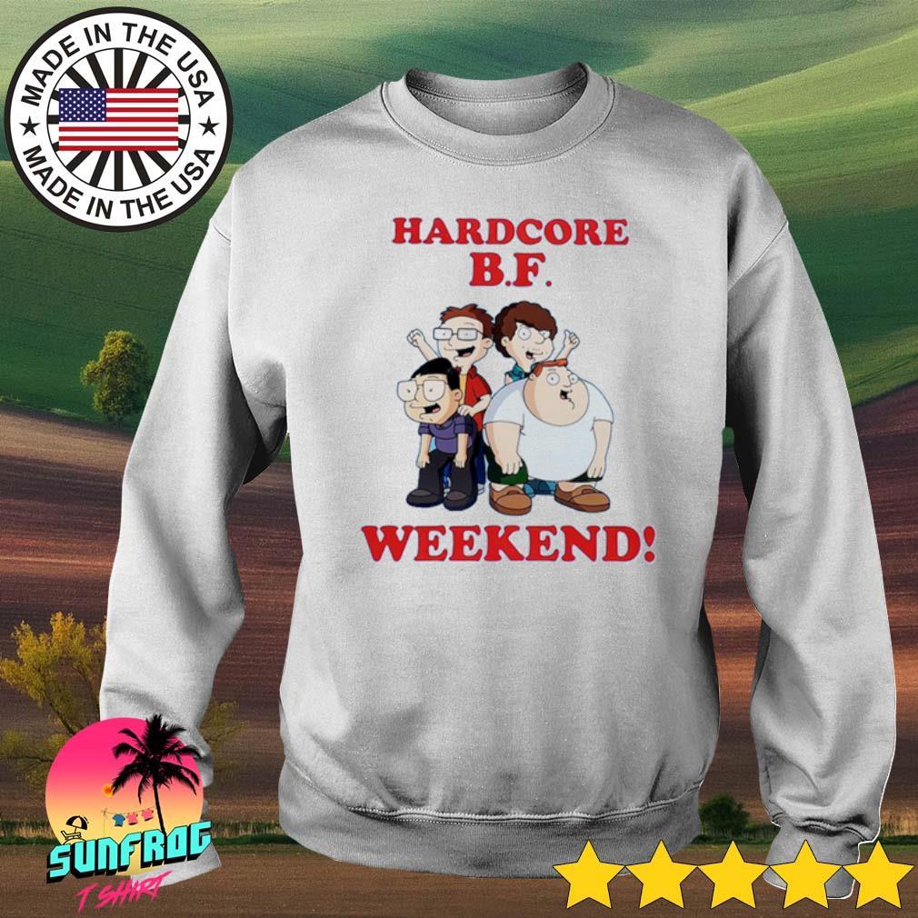 Hardcore B.F weekend s Sweater