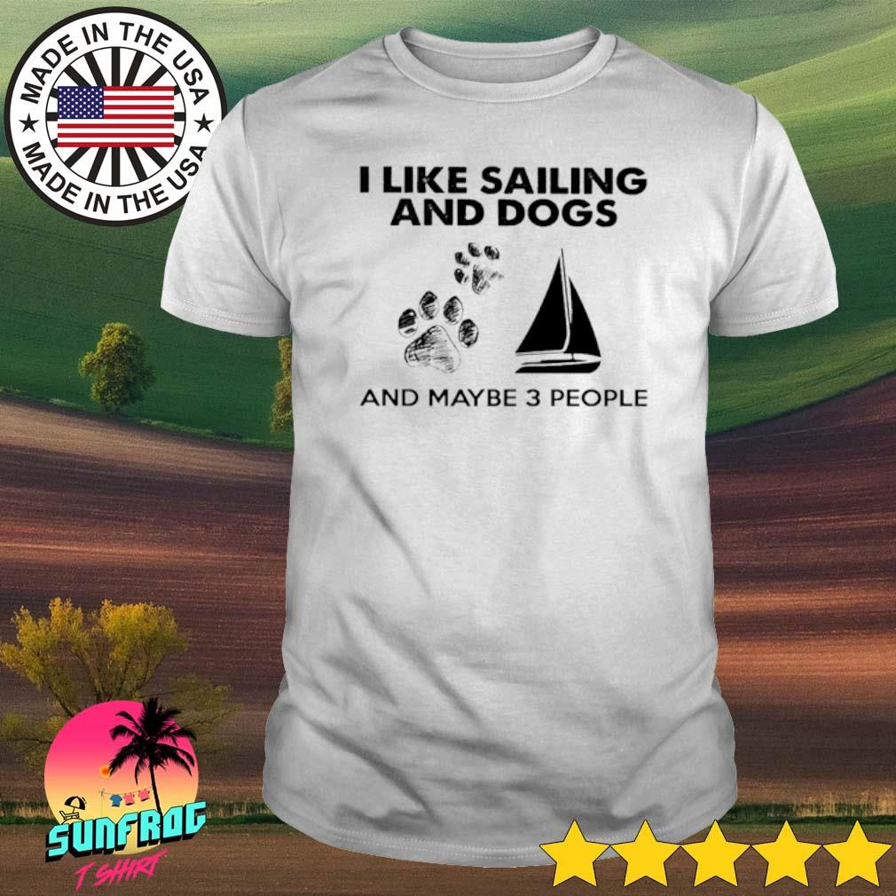I like sailing and dogs and maybe 3 people shirt