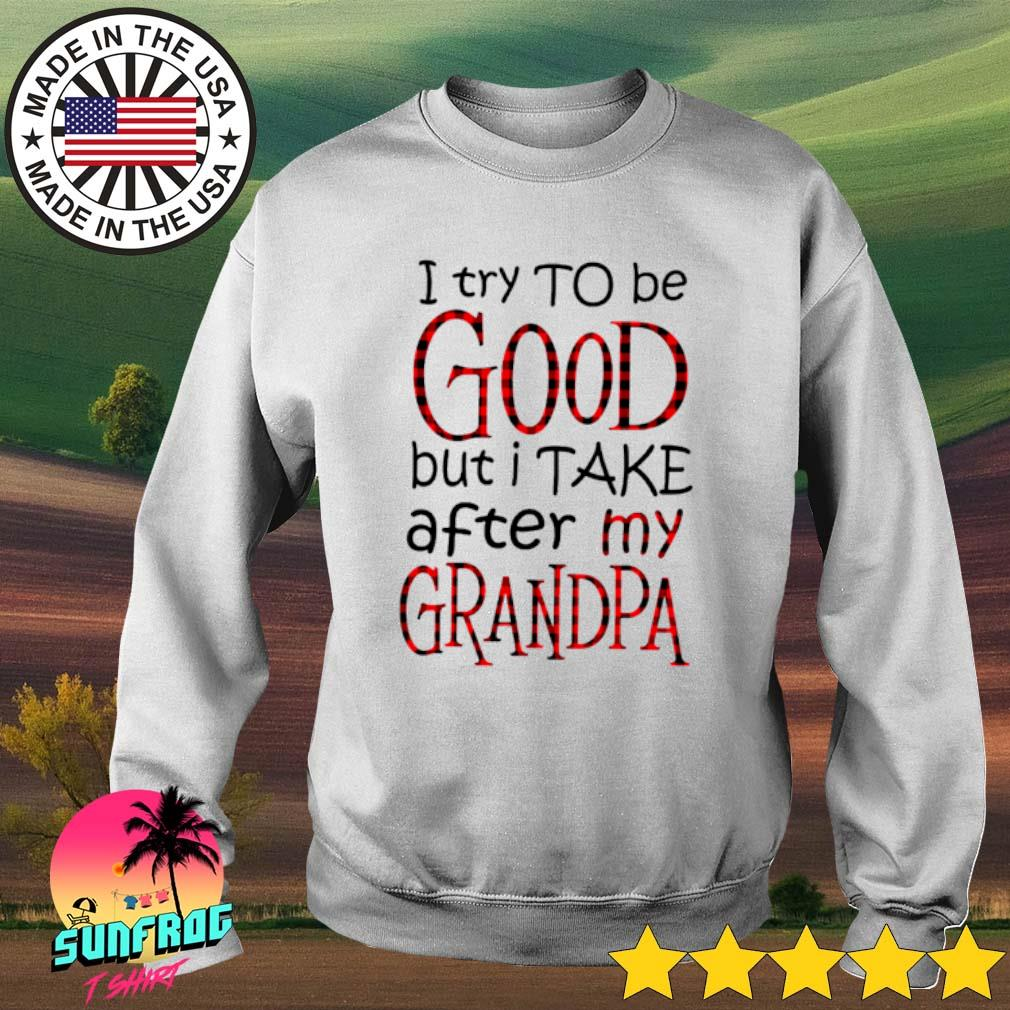 I try to be good but I take after my grandpa s Sweater