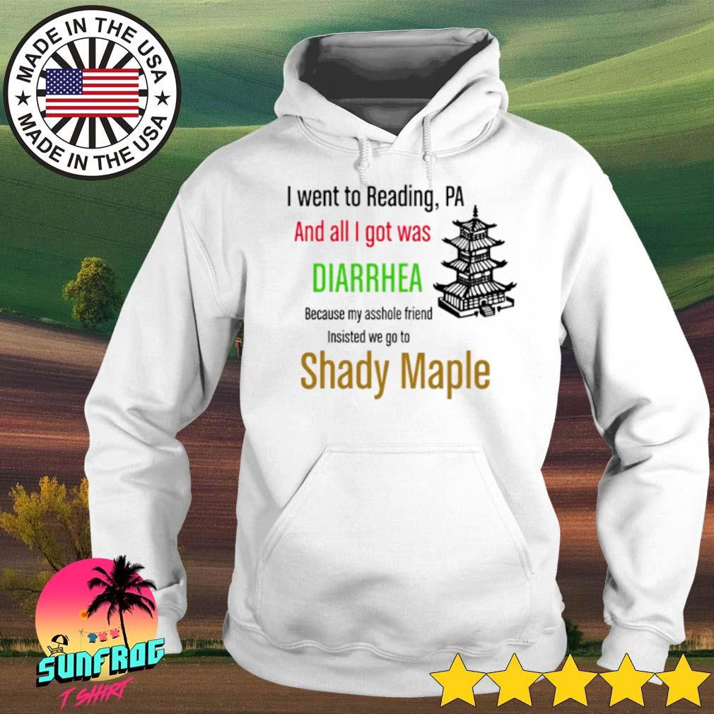 I went to reading PA and all I got was Diarrhea because my asshole friend Shady maple s Hoodie