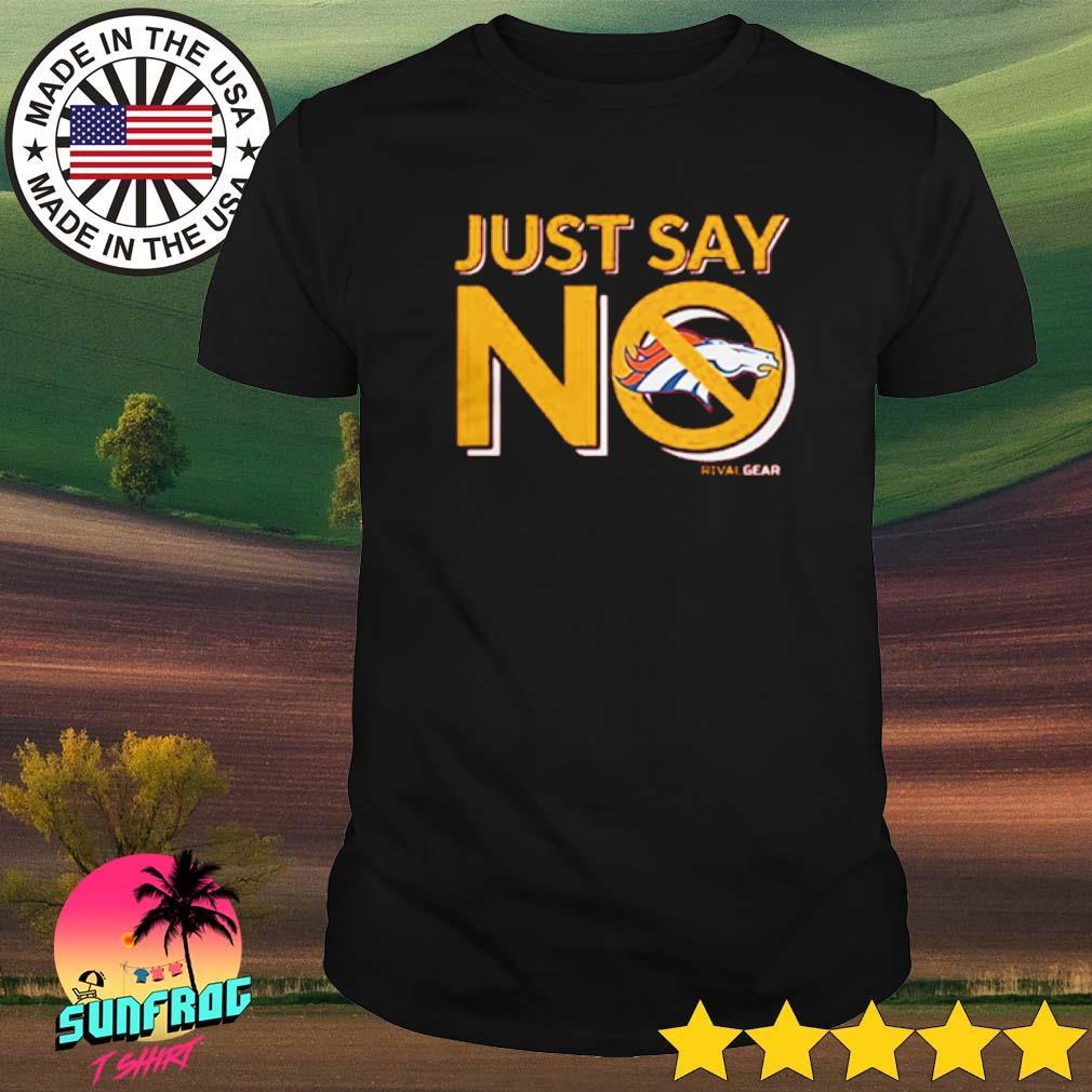 Just say no Denver Broncos shirt