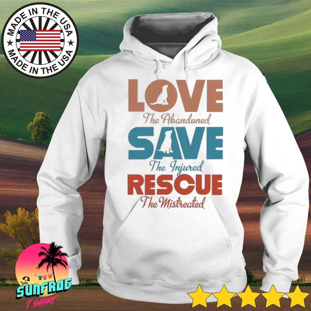 Love the abandoned save the injured rescue the mistreated s Hoodie