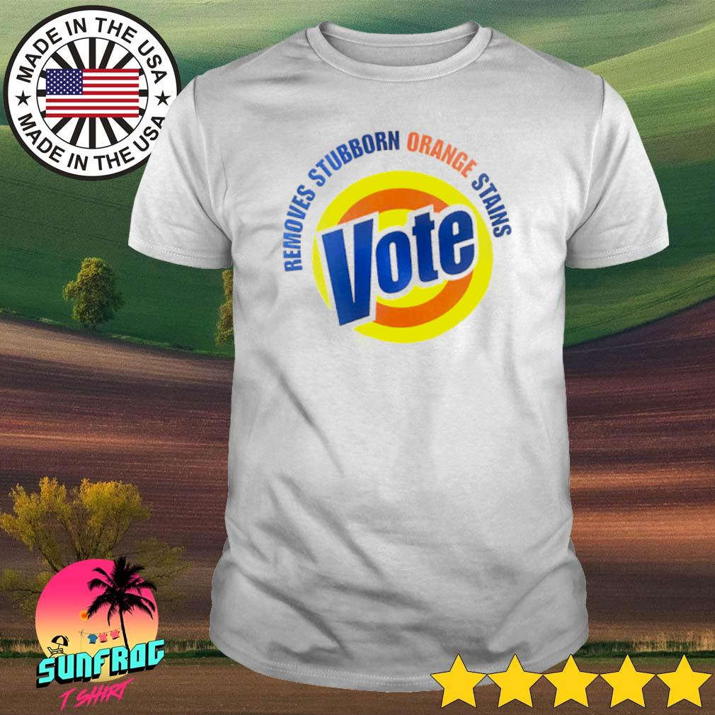 Removes stubborn orange stains Vote shirt