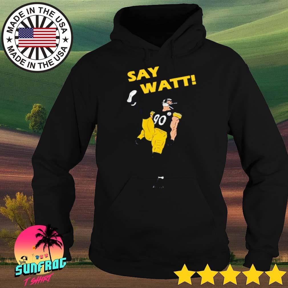 Say Watt 90 baseball Pittsburgh Steelers s Hoodie
