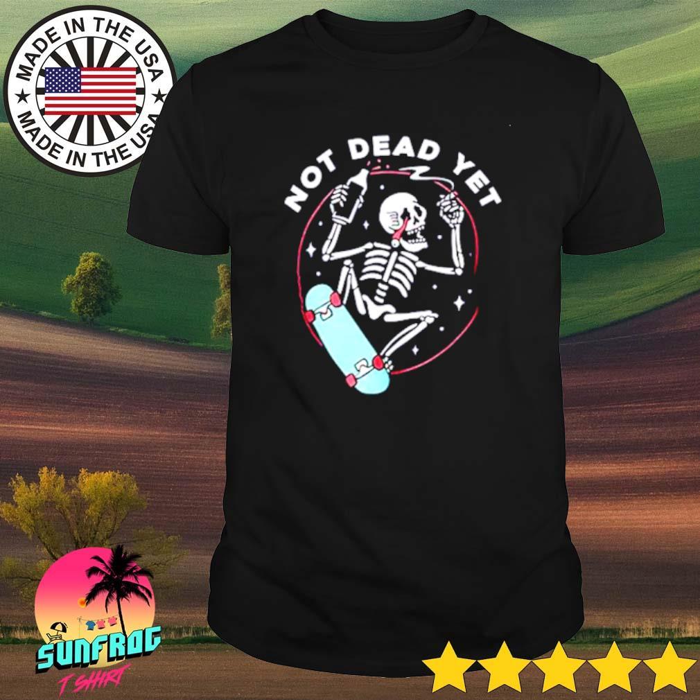 Skeleton not dead yet shirt