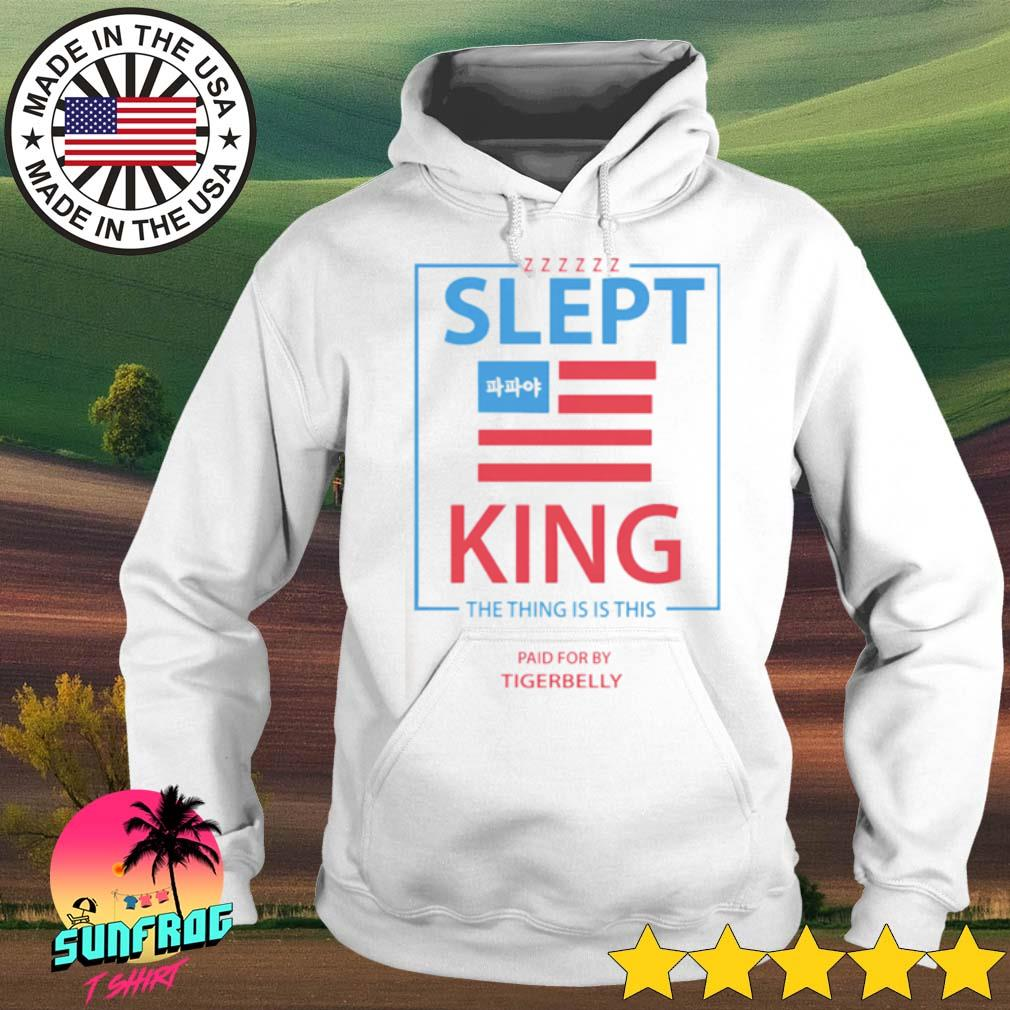 Slept King the thing is is this paid for by tigerbelly s Hoodie