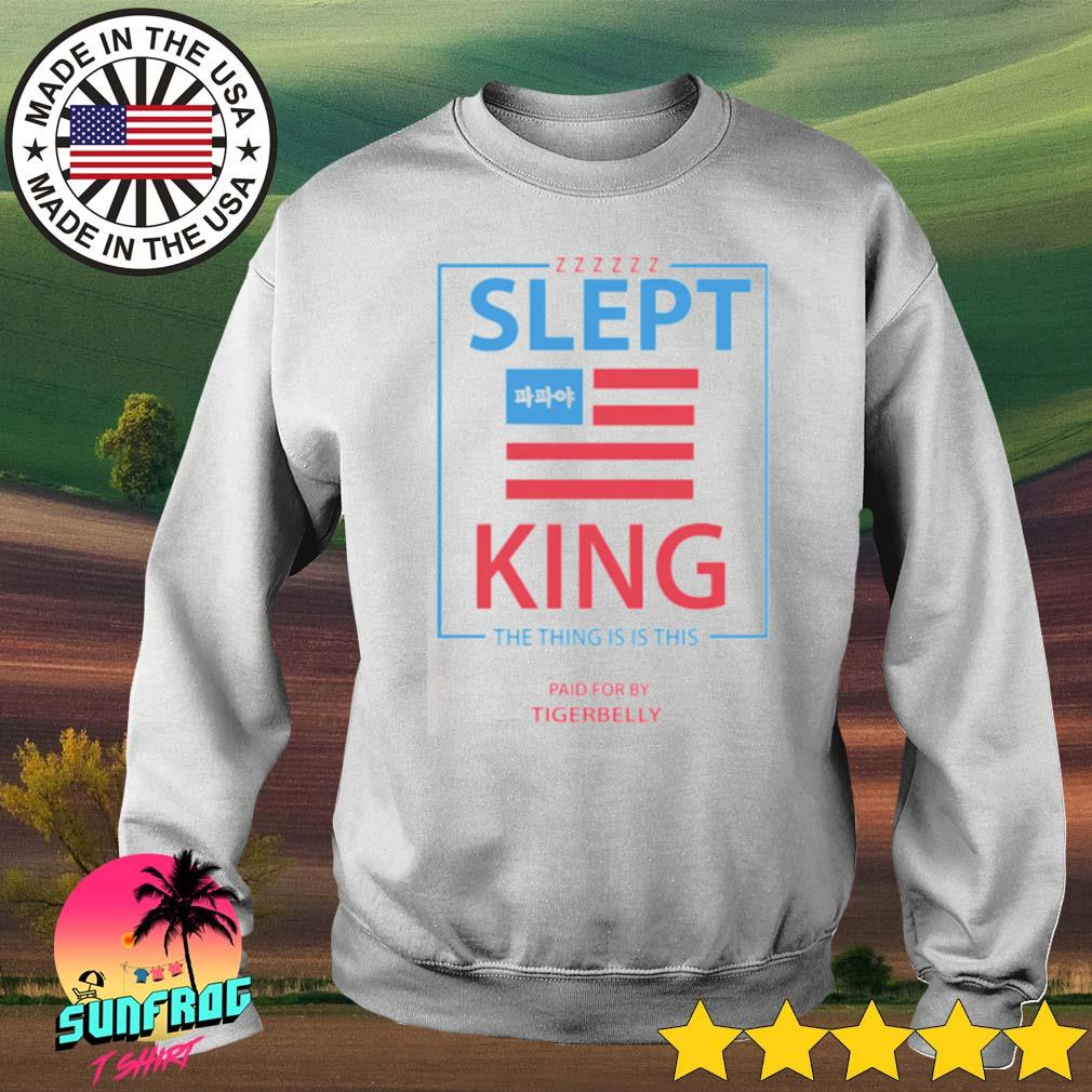 Slept King the thing is is this paid for by tigerbelly s Sweater
