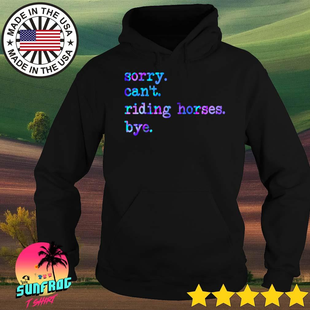 Sorry can't riding horses bye s Hoodie