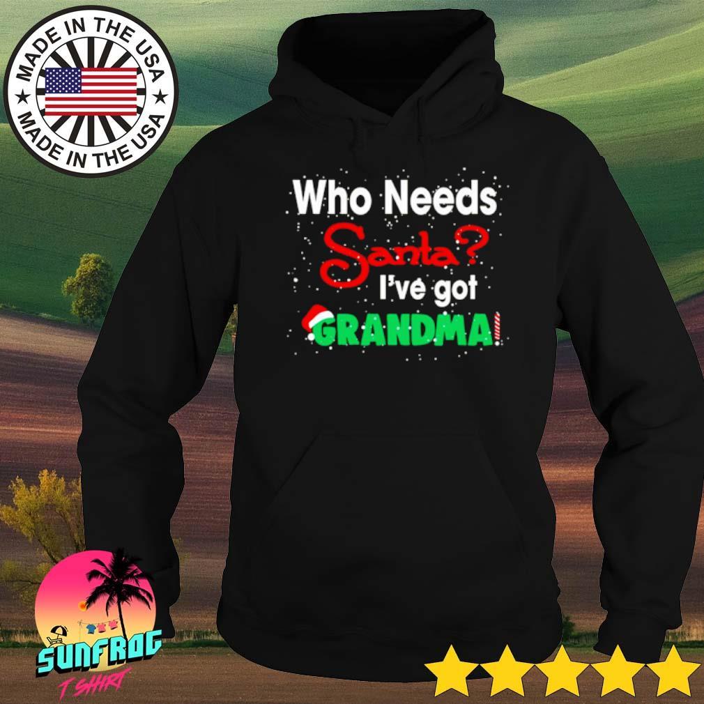 Who needs Santa I've got Grandma Christmas sweater Hoodie