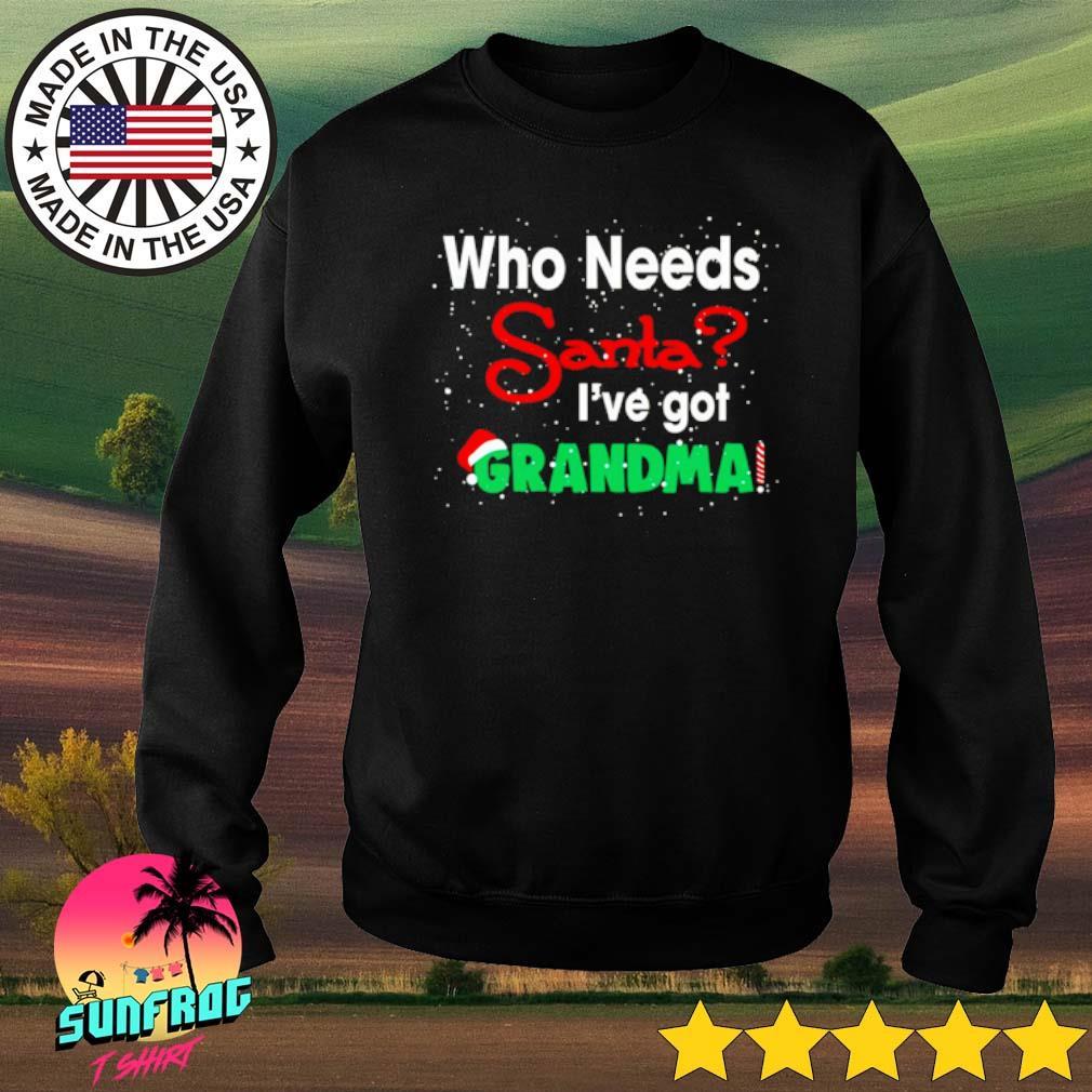 Who needs Santa I've got Grandma Christmas sweater