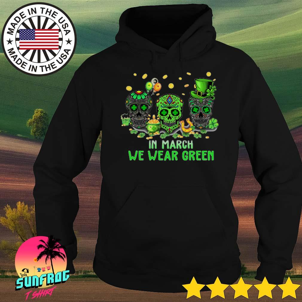 Patrick's day skull in march we wear green s Hoodie