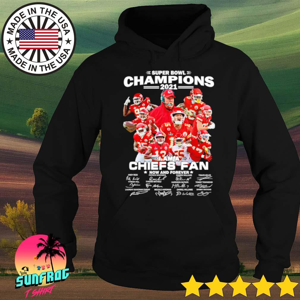Super bowl champions 2021 I am a Chiefs fan now and forever signatures s Hoodie