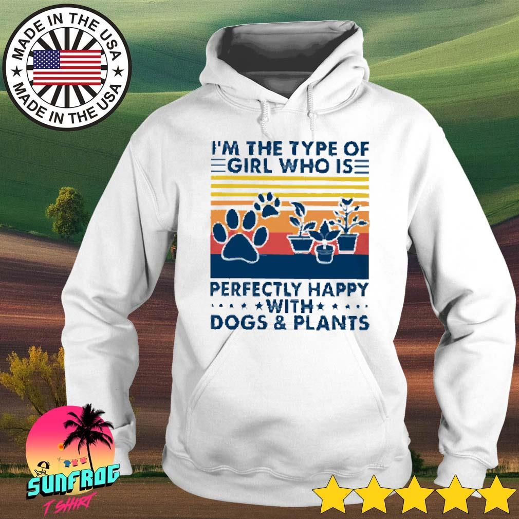 Vintage I'm the type of girl who is perfectly happy with dogs and plants s Hoodie