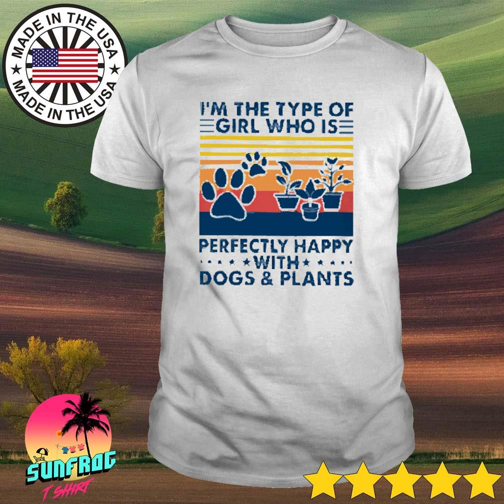 Vintage I'm the type of girl who is perfectly happy with dogs and plants shirt